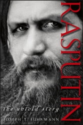 Rasputin - The Untold Story ebook by Joseph T. Fuhrmann