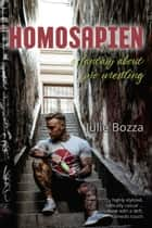 Homosapien ... A Fantasy About Pro Wrestling ebook by Julie Bozza