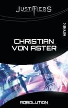 Justifiers - Robolution - Justifiers-Roman 9 ebook by Christian von Aster