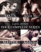 Lucia Jordan's Four Series Collection: Taken, Resist Me, Master, Addicted ebook by