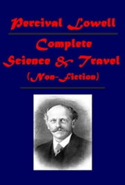 Complete non-fiction Science & Travel (Illustrated) ebook by Percival Lowell
