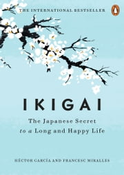 Ikigai - The Japanese Secret to a Long and Happy Life ebook by Héctor García, Francesc Miralles