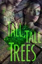Tall, Tall Trees ebook by Linda Mooney