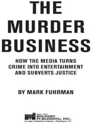 The Murder Business - How the Media Turns Crime Into Entertainment and Subverts Justice ebook by Mark Fuhrman