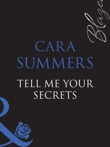 Tell Me Your Secrets... (Mills & Boon Blaze) (It Was a Dark and Sexy Night..., Book 3) ebook by Cara Summers