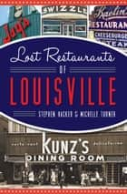 Lost Restaurants of Louisville ebook by Stephen Hacker, Michelle Turner