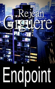 Endpoint - An Action Thriller ebook by Rejean Giguere