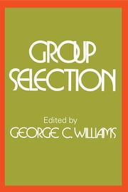 Group Selection ebook by George C. Williams