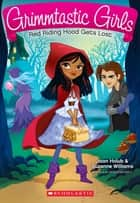 Red Riding Hood Gets Lost (Grimmtastic Girls #2) ebook by Joan Holub, Suzanne Williams