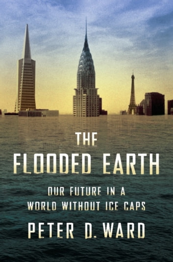 The flooded earth ebook by peter d ward 9780465021710 rakuten kobo the flooded earth our future in a world without ice caps ebook by peter d malvernweather Gallery