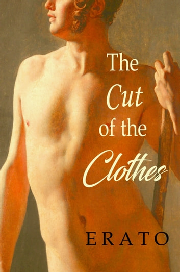 The Cut of the Clothes: A Story of Prinny and Beau Brummell ebook by Erato