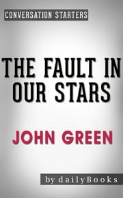 The Fault in Our Stars: A Novel by John Green | Conversation Starters ebook by Daily Books