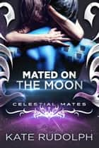 Mated on the Moon 電子書 by Kate Rudolph
