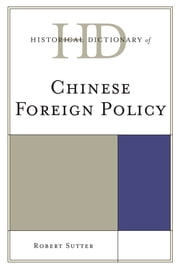 Historical Dictionary of Chinese Foreign Policy ebook by Robert G. Sutter