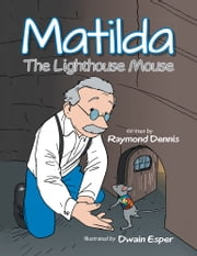 Matilda - The Lighthouse Mouse ebook by Raymond Dennis