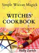Simple Wiccan Magick Witches' Cookbook 電子書 by Holly Zurich