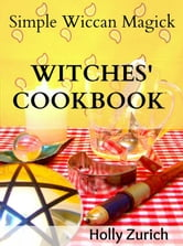 Simple Wiccan Magick Witches' Cookbook ebook by Holly Zurich