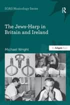 The Jews-Harp in Britain and Ireland ebook by Michael Wright