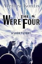 The Were Four - A Short Story ebook by Alethea Kontis