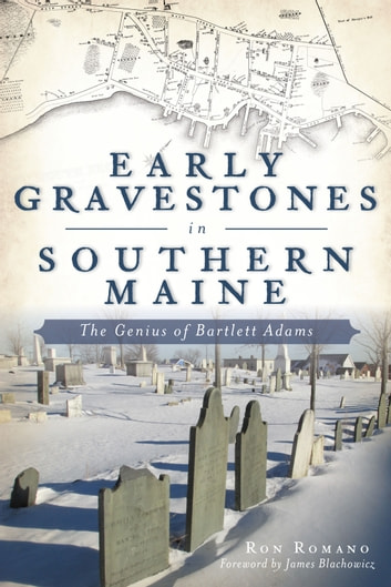 Early Gravestones in Southern Maine - The Genius of Bartlett Adams ebook by Ron Romano