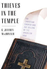 Thieves in the Temple - The Christian Church and the Selling of the American Soul ebook by G. Jeffrey MacDonald