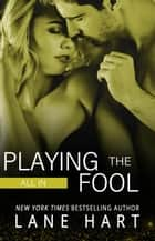 All In: Playing the Fool - Gambling With Love, #4 ebook by Lane Hart