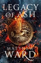 Legacy of Ash - Book One of the Legacy Trilogy ebook by Matthew Ward