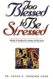 Too Blessed to Be Stressed - Words of Wisdom for Women on the Move ebook by Suzan D. Johnson Cook