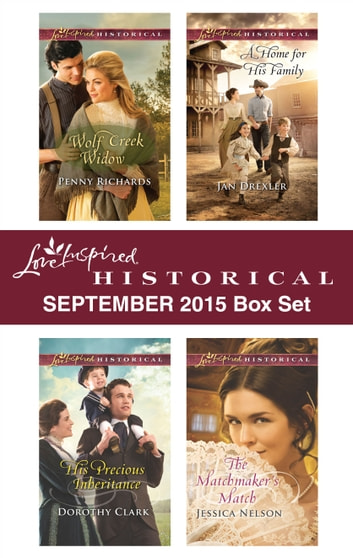 Love Inspired Historical September 2015 Box Set - Wolf Creek Widow\His Precious Inheritance\A Home for His Family\The Matchmaker's Match ebook by Penny Richards,Dorothy Clark,Jan Drexler,Jessica Nelson