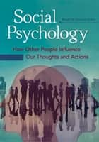 Social Psychology: How Other People Influence Our Thoughts and Actions [2 volumes] ebook by Randal W. Summers