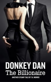 Donkey Dan The Billionaire (Size Story) ebook by T.K. Morris