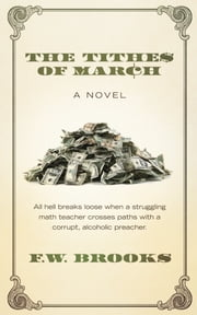 The Tithes of March - A Novel by F.W. Brooks ebook by F.W. Brooks