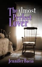 The Almost Perfect Lover ebook by Jennifer Bacia