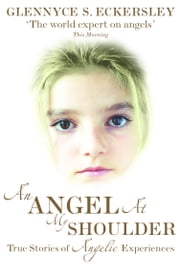 An Angel At My Shoulder - True Stories of Angelic Experiences ebook by Glennyce S. Eckersley