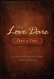 The Love Dare Day by Day - A Year of Devotions for Couples ebook by Stephen Kendrick,Alex Kendrick