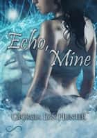 Echo, Mine - Serie Fallen Guardian Vol. 1.5 ebook by Georgia Lyn Hunter