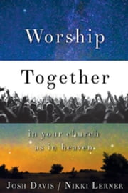 Worship Together in Your Church as in Heaven ebook by Josh Davis,Nikki Lerner