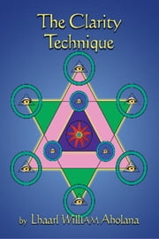 The Clarity Technique ebook by Lhaarl Aholana