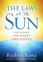 The Laws of the Sun - One Source, One Planet, One People ebook by Ryuho Okawa