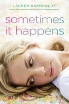 Sometimes It Happens ebook by Lauren Barnholdt