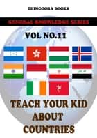 Teach Your Kids About Countries-vol 11 ebook by Zhingoora Books