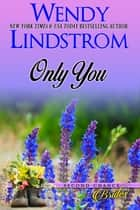 Romance: Only You ebook by Wendy Lindstrom