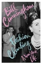 Fashion Climbing - A New York Life ebook by Bill Cunningham