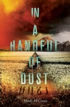 In a Handful of Dust eBook by Mindy McGinnis