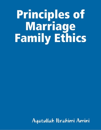 Principles of Marriage Family Ethics ebook by Ayatullah Ibrahimi Amini