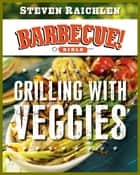 Grilling with Veggies ebook by Steven Raichlen