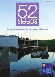 52 Sleeps - An amazing hotel stay for every week of the year ebook by LateRooms.com,Martin Solly