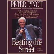 Beating the Street - How to Use What You Already Know to Make Money in the Market audiobook by Peter Lynch