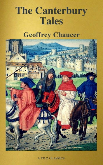 The Canterbury Tales (Best Navigation, Free AudioBook) ( A to Z Classics) ebook by Geoffrey Chaucer,A to Z Classics