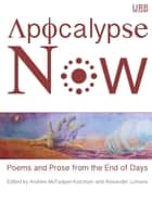 Apocalypse Now - Poems and Prose from the End of Days ebook by Andrew McFadyen-Ketchum, Alexander Lumans